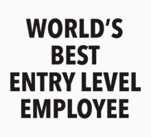 World's Best Entry Level Employee T-Shirt One Piece - Short Sleeve