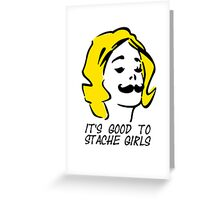 It's good to stache girls VRS2 Greeting Card