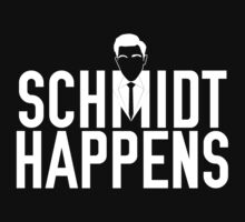 Schmidt Happens (black) by RumShirt