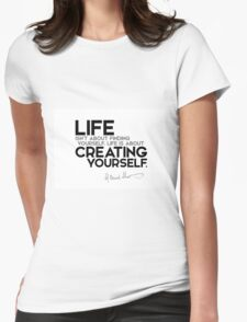 life is about creating yourself - george bernard shaw Womens Fitted T-Shirt