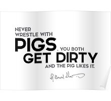 never wrestle with pigs - george bernard shaw Poster