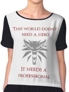 This world doesn't need a hero. It needs a professional Chiffon Top