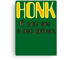 Honk - If You Are A Bad Driver Design Canvas Print