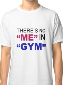 there's no me in gym Classic T-Shirt