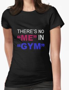 there's no me in gym Womens Fitted T-Shirt