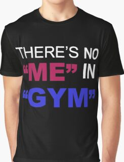 there's no me in gym Graphic T-Shirt