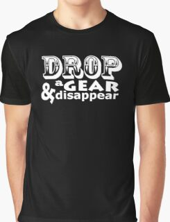 Drop a gear and disappear Graphic T-Shirt