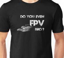 Do You Even FPV Bro / Sis ? Unisex T-Shirt