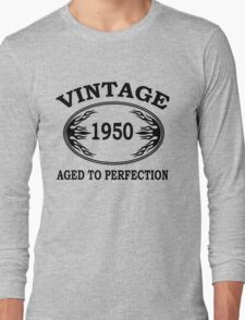 vintage 1950 aged to perfection Long Sleeve T-Shirt
