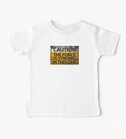Caution : The Force Is Strong In This One Baby Tee