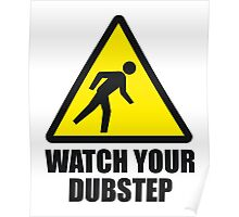 Watch your Dubstep Poster