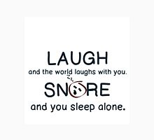 LAUGH, WORLD LAUGHS WITH YOU,  SNORE, SLEEP ALONE Unisex T-Shirt