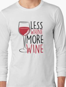 Less Whine, More Wine Long Sleeve T-Shirt