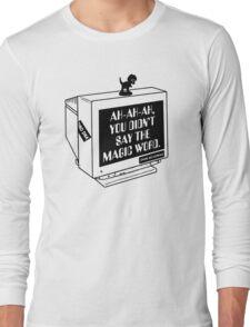 You Didn't Say The Magic Word Long Sleeve T-Shirt