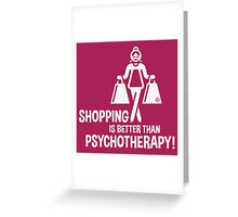 Shopping Is Better Than Psychotherapy! (White) Greeting Card
