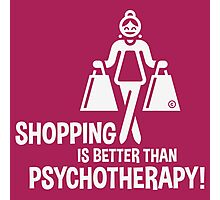 Shopping Is Better Than Psychotherapy! (White) Photographic Print