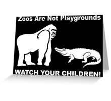 Zoos Are Not Playgrounds Greeting Card