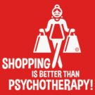 Shopping Is Better Than Psychotherapy! (White) by MrFaulbaum