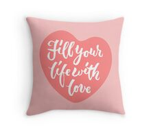 Fill your life with love - Hand Lettering Design Throw Pillow