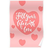 Fill your life with love - Hand Lettering Design Poster