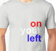 """On your left"" Unisex T-Shirt"