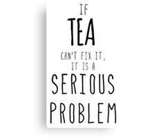 If TEA can't fix it  Canvas Print