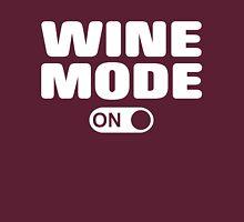 Wine Mode On Unisex T-Shirt