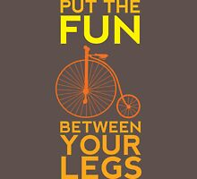 Put the Fun Between Your Legs! Unisex T-Shirt