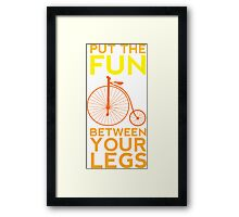 Put the Fun Between Your Legs! Framed Print