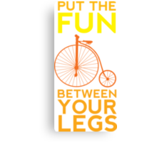 Put the Fun Between Your Legs! Canvas Print