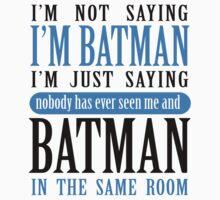 I'm not saying I'm Batman... by ScarletSlayer
