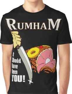 Rum Ham II: It Should Have Been You Graphic T-Shirt