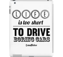 Life is too short to drive boring cars iPad Case/Skin