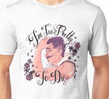 I'm too pretty to die ! Unisex T-Shirt