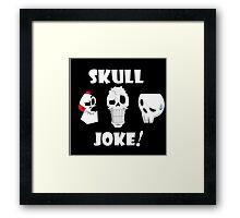 Skull Joke! Framed Print