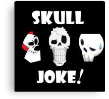 Skull Joke! Canvas Print