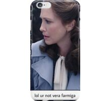 Lol ur not Vera Farmiga  iPhone Case/Skin