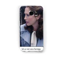 Lol ur not Vera Farmiga  Samsung Galaxy Case/Skin
