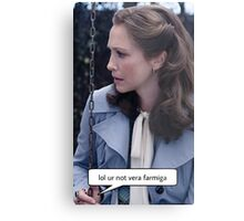 Lol ur not Vera Farmiga  Metal Print