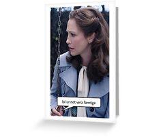 Lol ur not Vera Farmiga  Greeting Card