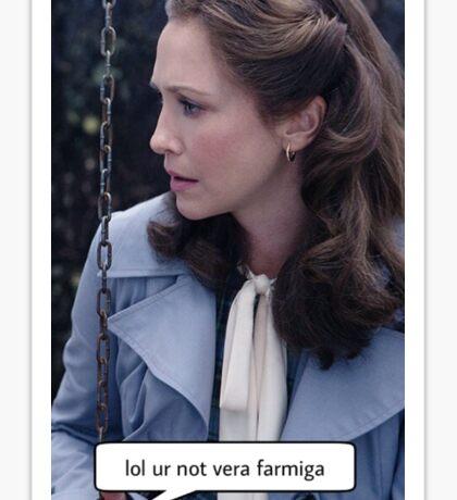 Lol ur not Vera Farmiga  Sticker
