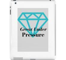 Great Under Pressure 1 iPad Case/Skin