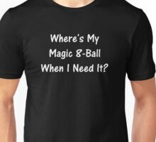Where's My Magic 8-Ball When I Need It? Unisex T-Shirt