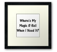 Where's My Magic 8-Ball When I Need It? Framed Print