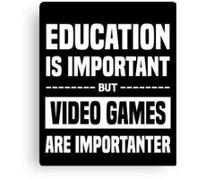Education Is Important But Video Games Are Importanter, Funny Gamers Quote Canvas Print