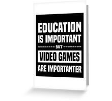 Education Is Important But Video Games Are Importanter, Funny Gamers Quote Greeting Card