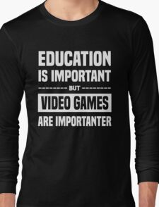 Education Is Important But Video Games Are Importanter, Funny Gamers Quote Long Sleeve T-Shirt