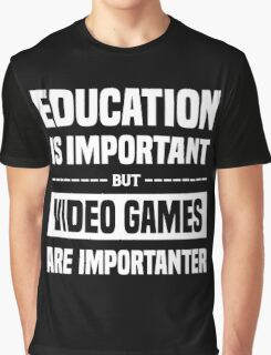 Education Is Important But Video Games Are Importanter, Funny Gamers Quote Graphic T-Shirt