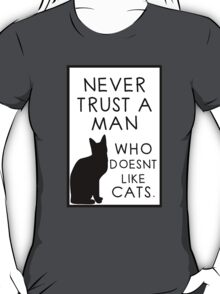 Never Trust A Man, Who Doesn't Like Cats. T-Shirt