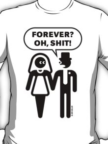 Forever? Oh, Shit! (Wedding / Stag Party / 1C) T-Shirt